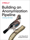 Building an Anonymization Pipeline: Creating Safe Data Cover Image