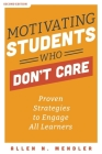 Motivating Students Who Don't Care: Proven Strategies to Engage All Learners, Second Edition (Proven Strategies to Motivate Struggling Students and Sp Cover Image