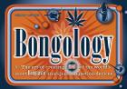 Bongology: N. the Art of Creating 35 of the World's Most Bongtastic Marijuana Ingestion Devices Cover Image