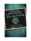 Teaching English for Reconciliation: Pursuing Peace through Transformed Relationships in Language Learning and Teaching Cover Image