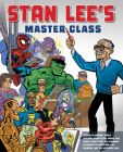 Stan Lee's Master Class: Lessons in Drawing, World-Building, Storytelling, Manga, and Digital Comics from the Legendary Co-creator of Spider-Man, The Avengers, and The Incredible Hulk Cover Image