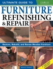 Ultimate Guide to Furniture Refinishing & Repair, 2nd Revised Edition: Restore, Rebuild, and Renew Wooden Furniture Cover Image
