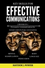 Key Skills for EFFECTIVE COMMUNICATIONS: 3 books in 1 (Effective keys to Persuasion - Mental Manipulation - Body Language Revealed) Persuasive communi Cover Image