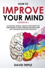 How To Improve Your Mind: Accelerated Learning, Memory Improvement and Speed Reading To Learn, Memorize and Read Faster, Map Your Brain and Be M Cover Image