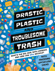Drastic Plastic & Troublesome Trash: What's the Big Deal with Rubbish and How Can You Recycle? Cover Image