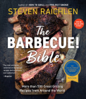 The Barbecue! Bible: More than 500 Great Grilling Recipes from Around the World (Steven Raichlen Barbecue Bible Cookbooks) Cover Image
