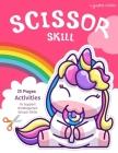 Scissor Skills: Unicorn 25 Pages Activities To Support Kindergarten Scissor Skills Workbook Cut And Color Book Unicorns, Rainbow and M Cover Image