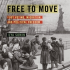 Free to Move: Foot Voting, Migration, and Political Freedom Cover Image