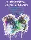 I FREEKIN LOVE WOLVES Composition Notebook College Ruled 120 pages: Composition Journal for school. Cover Image