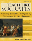 Teach Like Socrates: Guiding Socratic Dialogues and Discussions in the Classroom (Grades 7-12) Cover Image