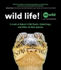 Wild Life!: A Look at Nature's Odd Ducks, Underfrogs, and Other At-Risk Species Cover Image