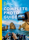 National Geographic Complete Photo Guide: How to Take Better Pictures Cover Image