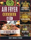 Air Fryer Cookook & Co. [4 books in 1]: Cook and Taste Hundreds of Fried Choices, Raise Body Energy and Make Your Day Cover Image