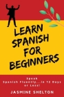 Learn Spanish for Beginners: Speak Spanish Confidently ... in 12 Days or Less! Cover Image