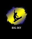 Big Sky: Montana Composition Notebook & Notepad Journal For Snowboarders. 7.5 x 9.25 Inch Lined College Ruled Note Book With So Cover Image