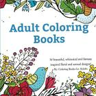 Adult Coloring Books: A Coloring Book for Adults Featuring 50 Whimsical and Fantasy Inspired Images of Flowers, Floral Designs, and Animals. Cover Image
