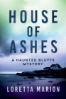 House of Ashes (A Haunted Bluffs Mystery #1) Cover Image