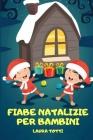 Fiabe Natalizie per Bambini: La Raccolta Delle Più Belle Favole Della Buonanotte Di Natale Per Bambini Cover Image
