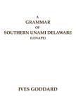 A Grammar of Southern Unami Delaware (Lenape) Cover Image