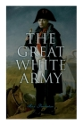 The Great White Army: Tale of Napoleon at Moscow (Historical Novel) Cover Image