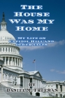 The House Was My Home: My Life On Capitol Hill and Other Tales Cover Image