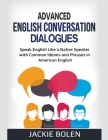 Advanced English Conversation Dialogues: Speak English Like a Native Speaker with Common Idioms and Phrases in American English Cover Image