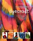 Contemporary dyecraft: Over 50 tie-dye projects for scarves, dresses, t-shirts and more Cover Image