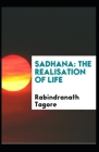Sadhana, The Realisation of Life: Rabindranath Tagore (Health And Fitness, Philosophy) [Annotated] Cover Image
