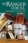 The Ranger Ideal Volume 3: Texas Rangers in the Hall of Fame, 1898-1987 Cover Image