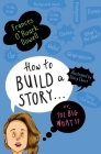 How to Build a Story . . . Or, the Big What If Cover Image