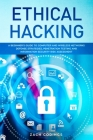 Ethical Hacking: A Beginner's Guide to Computer and Wireless Networks Defense Strategies, Penetration Testing and Information Security Cover Image