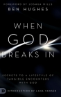 When God Breaks In: Secrets to a Lifestyle of Tangible Encounters with God Cover Image