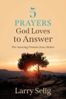 5 Prayers God Loves to Answer: The Amazing Promise Jesus Makes Cover Image