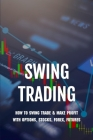 Swing Trading: How To Swing Trade & Make Profit With Options, Stocks, Forex, Futures: Swing Trading Strategy Cryptocurrency Cover Image