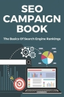 SEO Campaign Book: The Basics Of Search Engine Rankings: Types Of Seo Strategies Cover Image