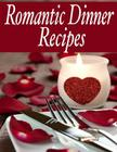 Romantic Dinner Recipes: The Ultimate Guide Cover Image