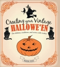 Creating Your Vintage Hallowe'en: The folklore, traditions, and some crafty makes Cover Image