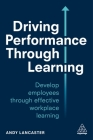 Driving Performance Through Learning: Develop Employees Through Effective Workplace Learning Cover Image