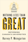 Nothing Less Than Great: Reforming Canada's Universities (Utp Insights) Cover Image