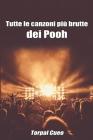 Tutte le canzoni più brutte dei Pooh: Libro e regalo divertente per fan del gruppo. Tutte le canzoni della band sono stupende, per cui all'interno c'è Cover Image