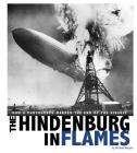 The Hindenburg in Flames: How a Photograph Marked the End of the Airship (Captured World History) Cover Image