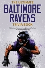 The Ultimate Baltimore Ravens Trivia Book: A Collection of Amazing Trivia Quizzes and Fun Facts for Die-Hard Ravens Fans! Cover Image