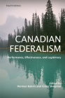 Canadian Federalism: Performance, Effectiveness, and Legitimacy, Fourth Edition Cover Image