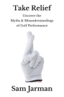 Take Relief: Uncover the Myths & Misunderstandings of Golf Performance Cover Image
