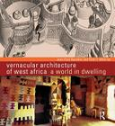 Vernacular Architecture of West Africa: A World in Dwelling Cover Image