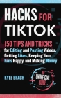 Hacks for TikTok: 150 Tips and Tricks for Editing and Posting Videos, Getting Likes, Keeping Your Fans Happy, and Making Money Cover Image