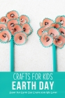 Earth Day Crafts for Kids: Super Fun Earth Day Crafts Kids Will Love!: Simple Earth Day Crafts and Activities for Kids Book Cover Image