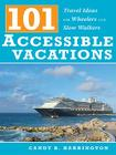 101 Accessible Vacations: Travel Ideas for Wheelers and Slow Walkers Cover Image