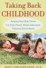Taking Back Childhood: Helping Your Kids Thrive in a Fast-Paced, Media-Saturated, Violence-Filled World Cover Image