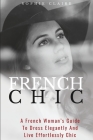 French Chic: A French Woman's Guide To Dress Elegantly And Live Effortlessly Chic Cover Image